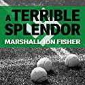 A Terrible Splendor: Three Extraordinary Men, a World Poised for War, and the Greatest Tennis Match Ever Played Audiobook by Marshall Jon Fisher Narrated by Jack Chekijian