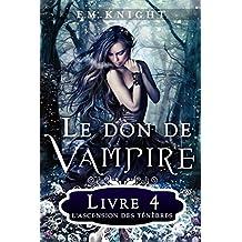 Le Don De Vampire 4 : L'Ascension des Ténèbres (French Edition)