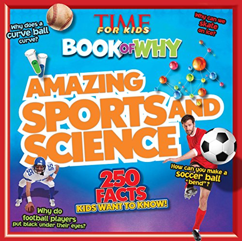 TIME for Kids Book of Why: Amazing Sports and Science: 250 Facts Kids Want to Know