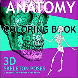 Amazon Com Anatomy Coloring Book 3d Skeleton Poses Anatomy And