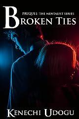 Broken Ties: Prequel (The Mentalist Series) Kindle Edition