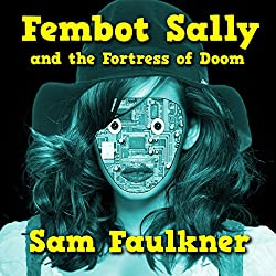 Fembot Sally and the Fortress of Doom (Fembot Sally Book 2)