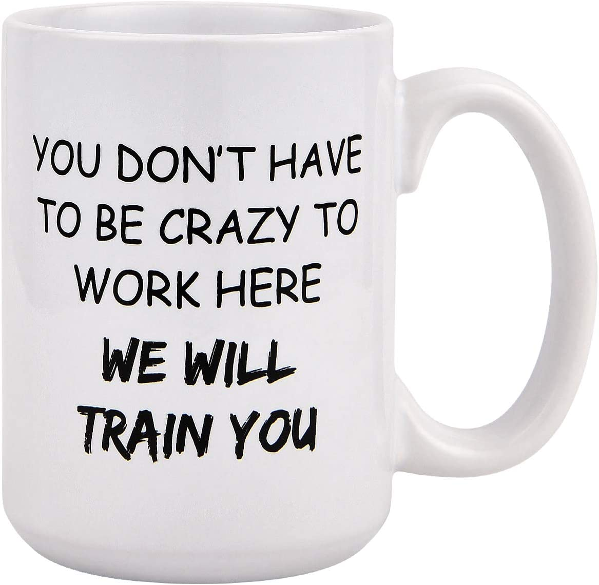 The Office Coffee Mug You Don't Have To Be Crazy To Work Here We Will Train You with Cheerful Quote Novelty Mug for Boss Coworks Office 15Oz