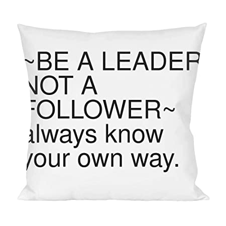 Be A Leader Not A Follower Always Know Your Own Way Pillow Amazon