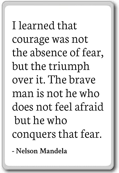 Amazon Com I Learned That Courage Was Not The Absence O
