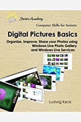 Digital Pictures Basics: Organize, improve, share your photos using Windows Live Photo Gallery and Windows Live Services (Computer Skills for Seniors) Paperback