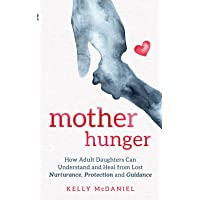 Mother Hunger: How Adult Daughters Can Understand and Heal from Lost Nurturance, Protection and Guidance