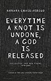img - for Everytime a Knot is Undone, a God is Released: Collected and New Poems 1974-2011 book / textbook / text book