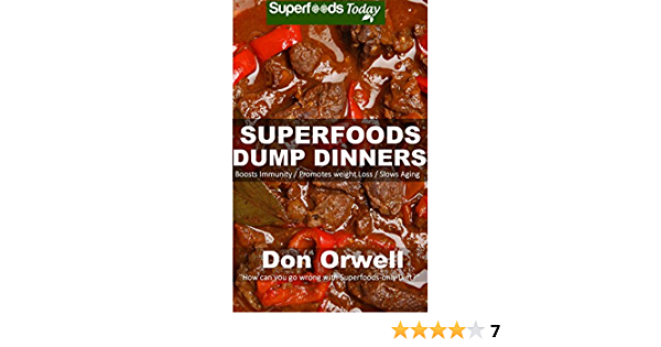 Superfoods Dump Dinners: Quick & Easy Gluten Free Low Cholesterol Whole Foods Recipes full of Antioxidants & Phytochemicals (Natural Weight Loss Transformation Book 35)