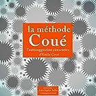 La méthode Coué et l'autosuggestion consciente   Livre audio Auteur(s) : Émile Coué Narrateur(s) : Florence Alayrac