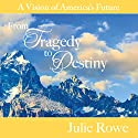 From Tragedy to Destiny: A Vision of America's Future Audiobook by Julie Rowe Narrated by Emma Daybell