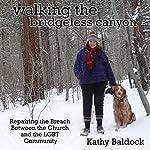 Walking the Bridgeless Canyon: Repairing the Breach Between the Church and the LGBT Community | Kathy Baldock