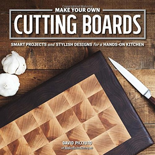 Make Your Own Cutting Boards: Smart Projects & Stylish Designs for a Hands-On Kitchen (Best Woodworking Projects To Make Money)