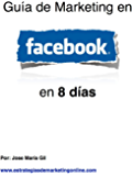 Guia de Marketing en Facebook (Spanish Edition)
