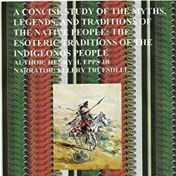 A Concise Study of the Myths, Legends and Traditions of the Native American People