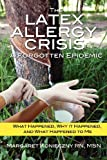 The Latex Allergy Crisis : What Happened, Why it Happened, and What Happened to Me, Konieczny, Margaret, 0982888619