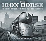 img - for The Iron Horse: The History and Development of the Steam Locomotive book / textbook / text book