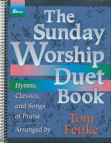 The Sunday Worship Duet Book: Hymns, Classics, and Songs of Praise