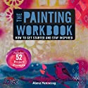 The Painting Workbook: Ho....<br>