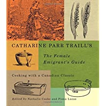 Catharine Parr Traill's The Female Emigrant's Guide: Cooking with a Canadian Classic