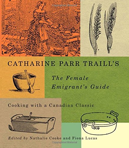 Catharine Parr Traill's The Female Emigrant's Guide: Cooking with a Canadian Classic (Carleton Library Series) by Catherine Parr Traill
