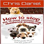How to Stop the 10 Most Common Dog Obedience Problems | Chris Daniel
