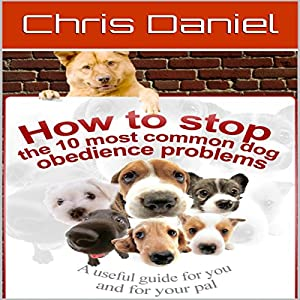 How to Stop the 10 Most Common Dog Obedience Problems Audiobook