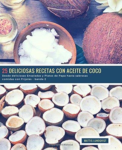 25 Deliciosas Recetas con Aceite de Coco - banda 2: Desde deliciosas Ensaladas y Platos de Papa hasta sabrosas comidas con Frijoles (Volume 3)  [Lundqvist, Mattis] (Tapa Blanda)