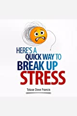 Here is a Quick Way To Break Up With Stress Kindle Edition
