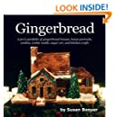 Gingerbread: A pro's portfolio of gingerbread houses, house portraits, cookies, cookie molds, sugar and kitchen crafts