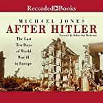 After Hitler: The Last Ten Days of World War II in Europe | Michael Jones