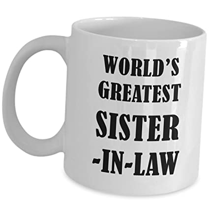 3aa55314c2d Best Gifts For Worlds Greatest Sister In Law Coffee Mug - Funny Cute  Birthday Wedding Day