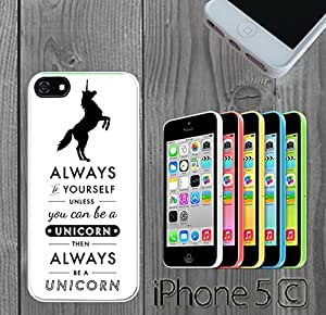 Always Be A Unicorn Funny Quote Custom made Case/Cover/Skin FOR iPhone 5C Color -White- Rubber Case (Ship From CA)