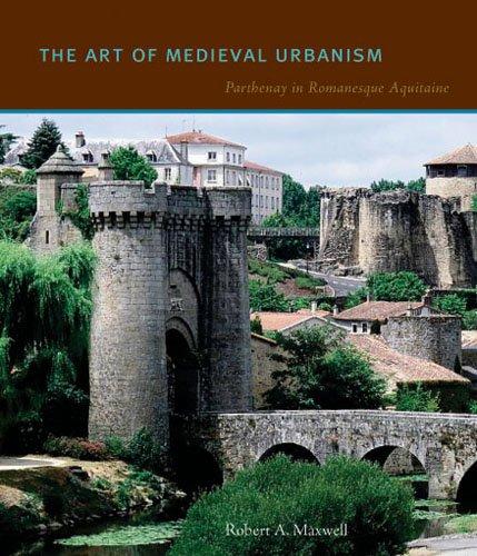 The Art of Medieval Urbanism: Parthenay in Romanesque Aquitaine