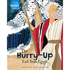 The Hurry-Up Exit from Egypt (A Faith that God Built Book)