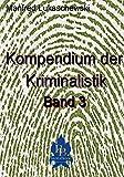Kompendium der Kriminalistik  Band III (German Edition)