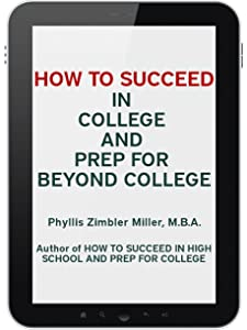 How to Succeed in College and Prep for Beyond College: Book 2 of How to Succeed in High School, College and Beyond College