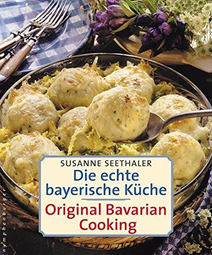 Die echte bayerische Küche. Traditional Bavarian Cooking (German and English Edition) (Bavarian Eggs)