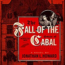 The Fall of the House of Cabal: The Johannes Cabal Novels, Book 6 Audiobook by Jonathan L. Howard Narrated by Nicholas Guy Smith