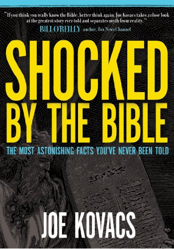 Shocked by the Bible: The Most Astonishing Facts You've On no account Been Told