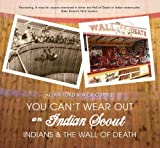 img - for You Can't Wear Out an Indian Scout: Indians and the Wall of Death book / textbook / text book