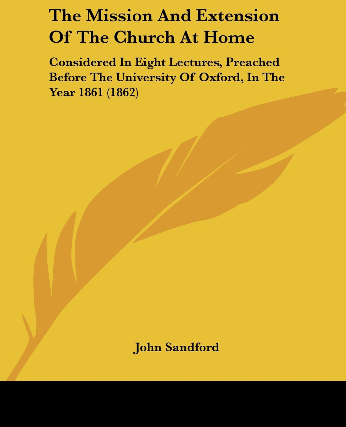 The Mission And Extension Of The Church At Home: Considered In Eight Lectures, Preached Before The University Of Oxford, In The Year 1861 (1862) pdf