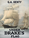 Under Drake's Flag: A Tale of the Spanish Main (Annotated)