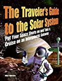 The Traveler's Guide to the Solar System: Put Your Space Shorts on and Take a Cruise on an Intergalactic Getaway by Giles Sparrow (2007-01-30)