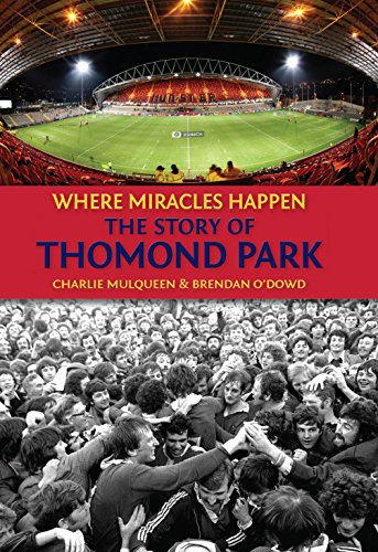 The Story of Thomond Park: Where Miracles Happen