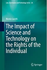 The Impact of Science and Technology on the Rights of the Individual (Law, Governance and Technology Series Book 26) Kindle Edition