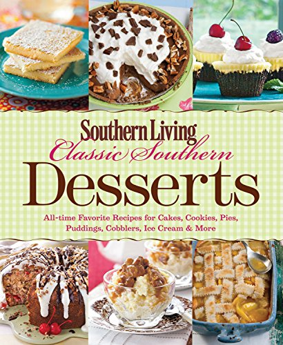 Southern Living Classic Southern Desserts: All-time Favorite Recipes For Cakes, Cookies, Pies, Pudding, Cobblers, Ice Cream & More (Southern Living (Paperback Oxmoor)) by Editors of Southern Living
