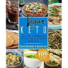 Vegan Keto: 106 Tasty & Nourishing Recipes For A Ketogenic Vegan Diet (Ketogenic Vegan Recipes)