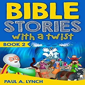 Bible Stories with a Twist, Book 2 Audiobook