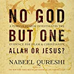 No God but One: Allah or Jesus?: A Former Muslim Investigates the Evidence for Islam and Christianity | Nabeel Qureshi